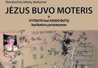 """Vygaudo Juknelio literatūrinių tekstų skaitymai """"Jėzus buvo moteris"""" ir Vytauto bei Vaido Butų karikatūrų pristatymas"""